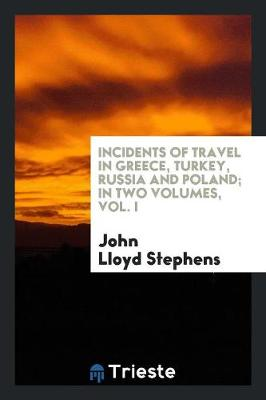 Incidents of Travel in Greece, Turkey, Russia, and Poland, in Two Volumes, Vol. I (Paperback)