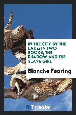 In the City by the Lake; In Two Books, the Shadow and the Slave Girl (Paperback)