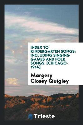 Index to Kindergarten Songs: Including Singing Games and Folk Songs. [chicago-1914] (Paperback)