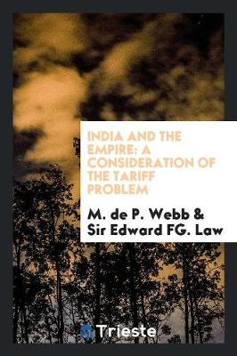India and the Empire: A Consideration of the Tariff Problem (Paperback)
