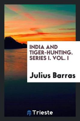 India and Tiger-Hunting. Series I. Vol. I (Paperback)