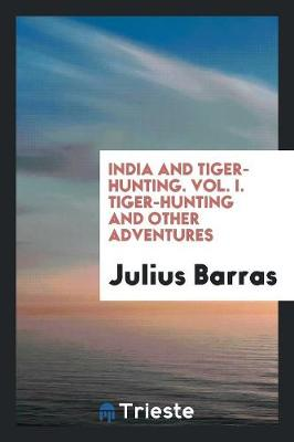 India and Tiger-Hunting. Vol. I. Tiger-Hunting and Other Adventures (Paperback)