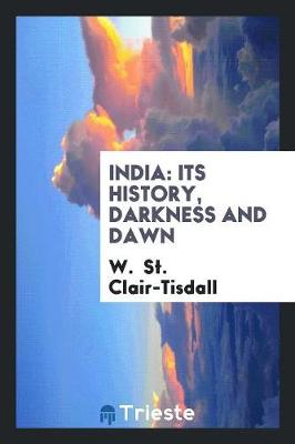 India: Its History, Darkness and Dawn (Paperback)