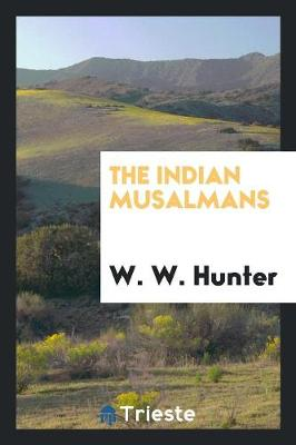 The Indian Musalmans (Paperback)