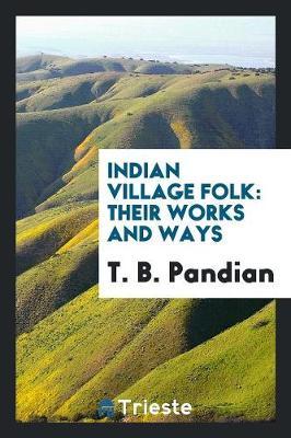 Indian Village Folk: Their Works and Ways (Paperback)