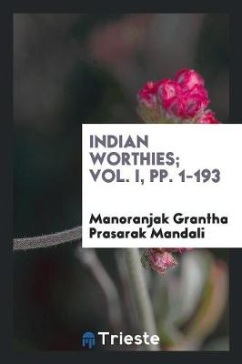 Indian Worthies; Vol. I, Pp. 1-193 (Paperback)