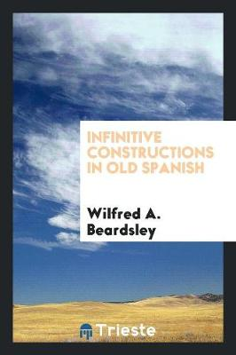 Infinitive Constructions in Old Spanish (Paperback)