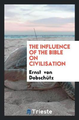 The Influence of the Bible on Civilisation (Paperback)