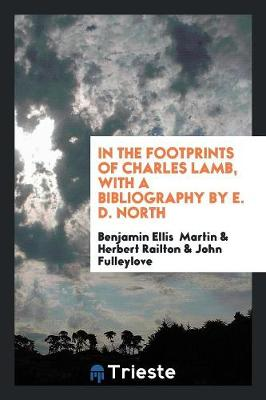In the Footprints of Charles Lamb, with a Bibliography by E. D. North (Paperback)