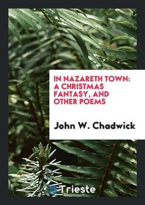 In Nazareth Town: A Christmas Fantasy, and Other Poems (Paperback)