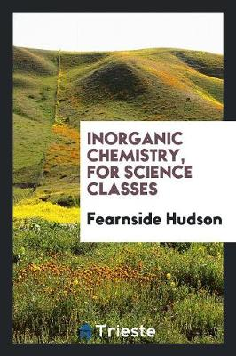 Inorganic Chemistry, for Science Classes (Paperback)