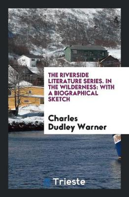 The Riverside Literature Series. in the Wilderness: With a Biographical Sketch (Paperback)