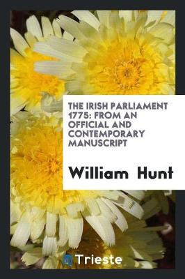 The Irish Parliament 1775: From an Official and Contemporary Manuscript (Paperback)