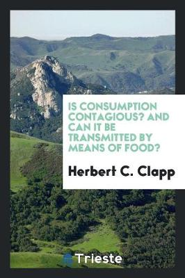 Is Consumption Contagious? and Can It Be Transmitted by Means of Food? (Paperback)