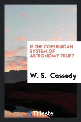 Is the Copernican System of Astronomy True? (Paperback)