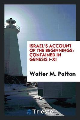 Israel's Account of the Beginnings, Contained in Genesis I-XI (Paperback)