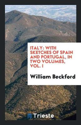 Italy: With Sketches of Spain and Portugal, in Two Volumes, Vol. I (Paperback)