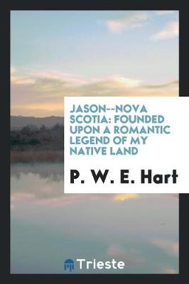 Jason--Nova Scotia: Founded Upon a Romantic Legend of My Native Land (Paperback)