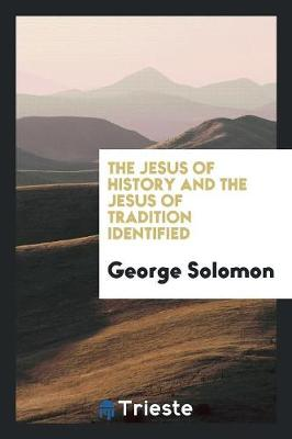 The Jesus of History and the Jesus of Tradition Identified (Paperback)