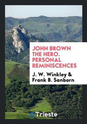 John Brown the Hero. Personal Reminiscences (Paperback)