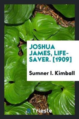 Joshua James, Life-Saver. [1909] (Paperback)