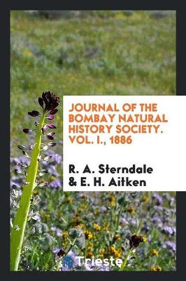 Journal of the Bombay Natural History Society. Vol. I., 1886 (Paperback)