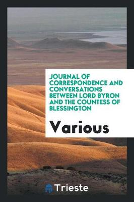 Journal of Correspondence and Conversations Between Lord Byron and the Countess of Blessington (Paperback)