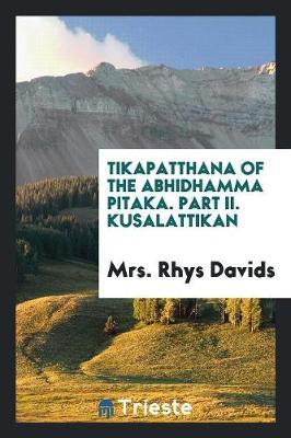 Tikapatthana of the Abhidhamma Pitaka. Part II. Kusalattikan (Paperback)