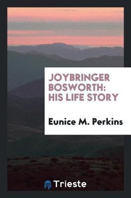 Joybringer Bosworth: His Life Story (Paperback)