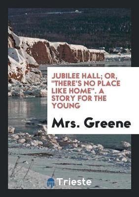 Jubilee Hall; Or, There's No Place Like Home. a Story for the Young (Paperback)