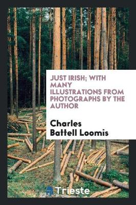 Just Irish; With Many Illustrations from Photographs by the Author (Paperback)