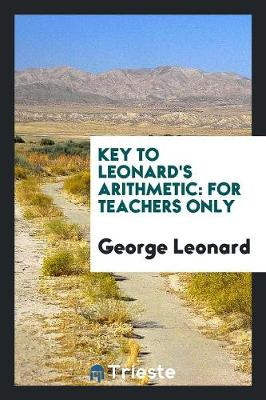Key to Leonard's Arithmetic: For Teachers Only (Paperback)