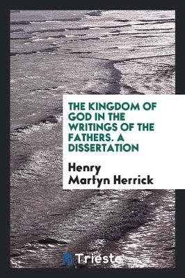 The Kingdom of God in the Writings of the Fathers. a Dissertation (Paperback)
