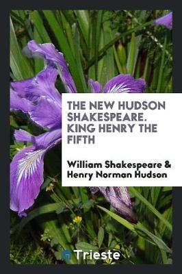 The New Hudson Shakespeare. King Henry the Fifth (Paperback)