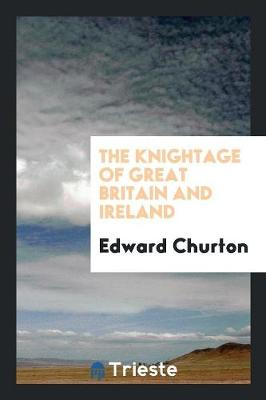 The Knightage of Great Britain and Ireland (Paperback)