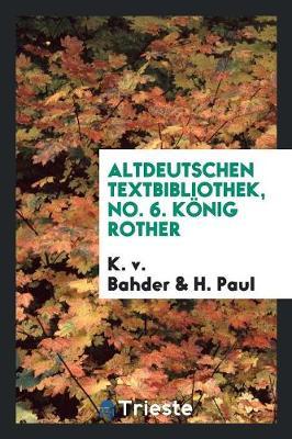 Altdeutschen Textbibliothek, No. 6. K�nig Rother (Paperback)