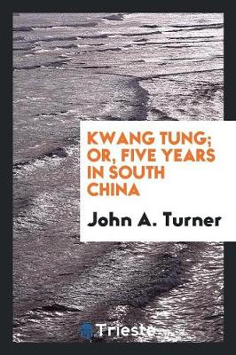 Kwang Tung; Or, Five Years in South China (Paperback)