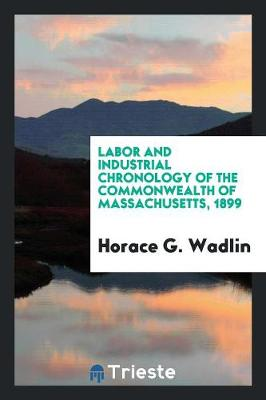 Labor and Industrial Chronology of the Commonwealth of Massachusetts, 1899 (Paperback)