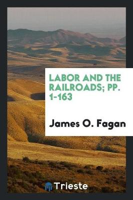 Labor and the Railroads; Pp. 1-163 (Paperback)