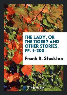 The Lady, or the Tiger? and Other Stories, Pp. 1-200 (Paperback)