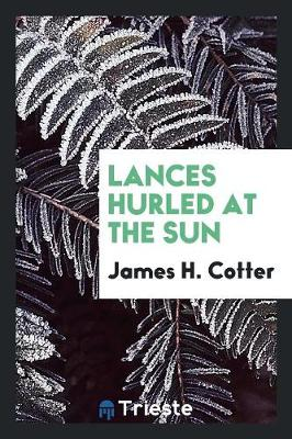 Lances Hurled at the Sun (Paperback)