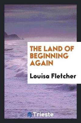The Land of Beginning Again (Paperback)