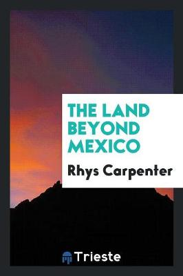 The Land Beyond Mexico (Paperback)
