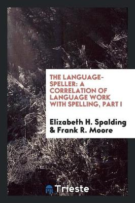The Language-Speller: A Correlation of Language Work with Spelling, Part I (Paperback)