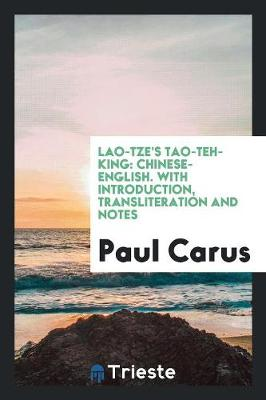 Lao-Tze's Tao-Teh-King: Chinese-English. with Introduction, Transliteration and Notes (Paperback)