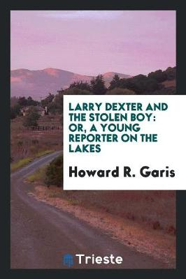 Larry Dexter and the Stolen Boy: Or, a Young Reporter on the Lakes (Paperback)