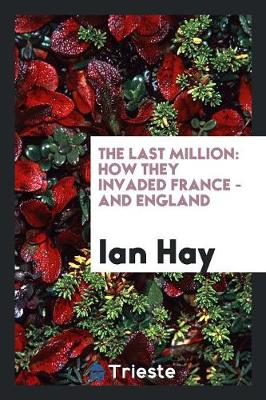 The Last Million: How They Invaded France - And England (Paperback)