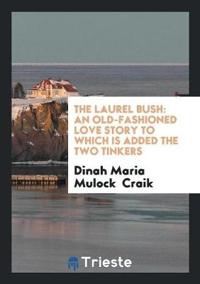 The Laurel Bush: An Old-Fashioned Love Story to Which Is Added the Two Tinkers (Paperback)