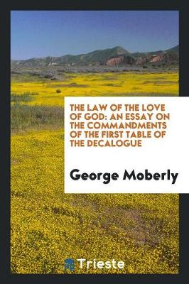 The Law of the Love of God: An Essay on the Commandments of the First Table of the Decalogue (Paperback)