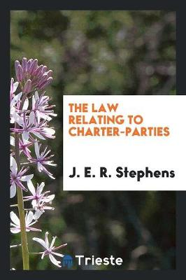 The Law Relating to Charter-Parties (Paperback)